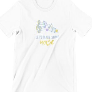 Let's  Make Some Noise Printed T Shirt