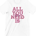 All You Need is Love Printed T Shirt