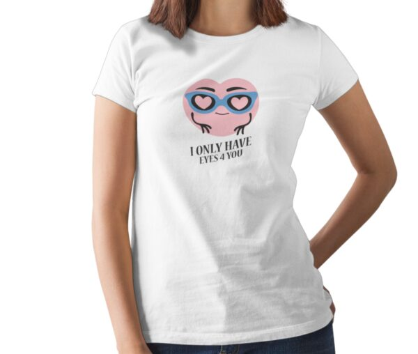 I Only Have Eyes 4 You Printed T Shirt  Women