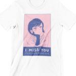 I Miss You Printed T Shirt