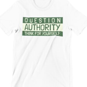 Question Authority Printed T Shirt