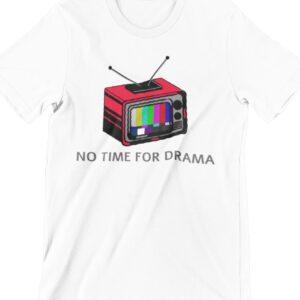 No Time For Drama Printed T Shirt